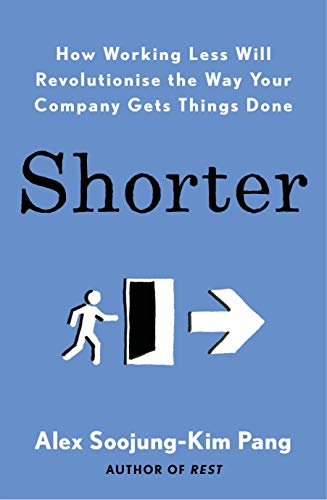 Shorter: How Working Less Will Revolutionise the Way your Company Gets Things Done (English Edition)