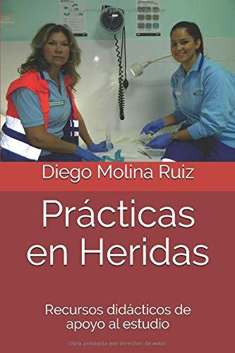 Prácticas en Heridas: Recursos didácticos de apoyo al estudio por Diego Molina Ruiz