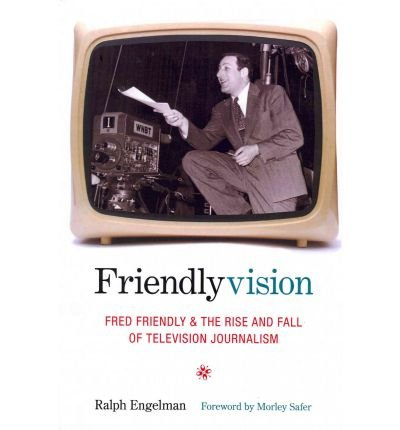 [(Friendlyvision: Fred Friendly and the Rise and Fall of Television Journalism )] [Author: Ralph Engelman] [Apr-2011]