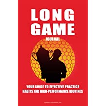 Long Game Golf Journal:: Your Guide To Effective Practice Habits  And High Performance Routines