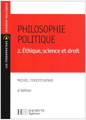 Philosophie politique : Tome 2, Ethique, science et droit