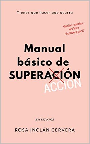 MANUAL BÁSICO DE SUPERACIÓN: Tienes que hacer que ocurra por ROSA INCLÁN CERVERA
