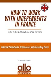 How to work with independents in France: External Consultants, Freelancers, and Consulting Firms (English Edition)