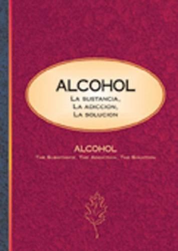Alcohol: La Sustancia, La Adiccion, La Solucion