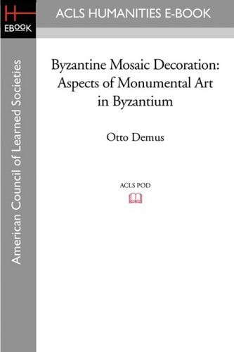Byzantine Mosaic Decoration: Aspects of Monumental Art in Byzantium (Acls History E-book Project)