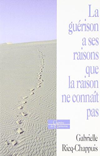 La guérison a ses raisons que la raison ne connaît pas par  Gabrielle Ricq-Chappuis