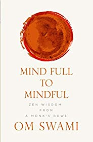 Mind Full to Mindful: Zen Wisdom From a Monk's