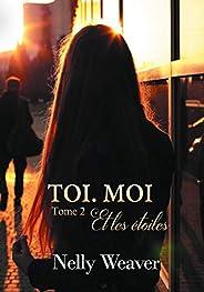 Toi. Moi. Et les étoiles T2: Le phénomène romance New Adult incontournable