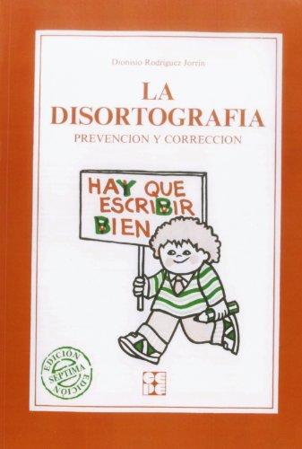 La disortografia: Prevención y corrección (Educación especial y dificultades de aprendizaje) por Dionisio Rodriguez Jorrín