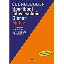 Übungsbogen Sportbootführerschein Binnen - Motor: Die amtlichen Prüfungsfragen und Antworten für Übungszwecke