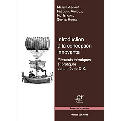 Introduction à la conception innovante: Éléments théoriques et pratiques de la théorie C-K.