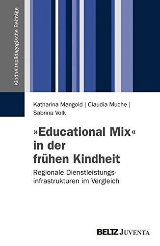 »Educational Mix« in der frühen Kindheit: Regionale Dienstleistungsinfrastrukturen im Vergleich (Kindheitspädagogische Beiträge)