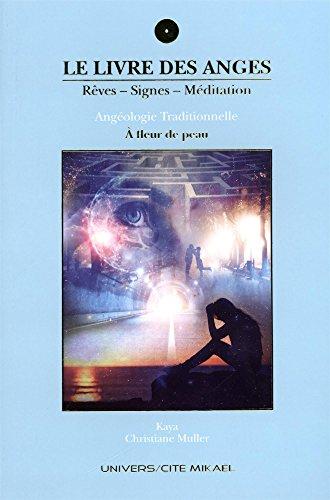 Le livre des anges. Rêves, signes, méditation : Angéologie traditionnelle. Tome 5, A fleur de peau
