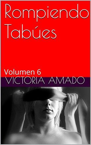 Rompiendo Tabúes: Volumen 6 por Victoria Amado