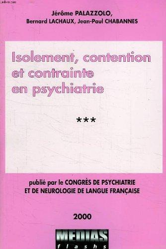 Isolement, contention et contrainte en psychiatrie (Congrès de psychiatrie et de neurologie de langue française, LXXXXVIIIe session-2000, Paris, 27-29 juin 2000) par Jérôme Palazzolo