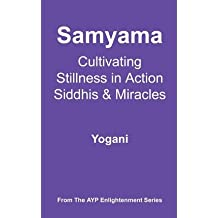 [{ Samyama - Cultivating Stillness in Action, Siddhis and Miracles: (Ayp Enlightenment Series) By Yogani ( Author ) Aug - 13- 2012 ( Paperback ) } ]