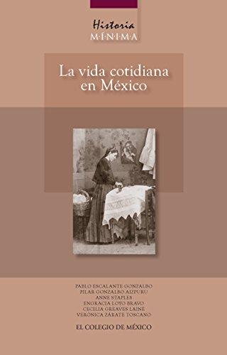 Historia mínima. La vida cotidiana en México por Pablo Escalante Gonzalbo