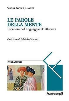 Le parole della mente. Eccellere nel linguaggio d'influenza: Eccellere nel linguaggio d'influenza (Masters of learning. Fondamenti) di [Charvet, Shelle Rose]