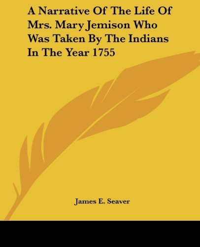 A Narrative Of The Life Of Mrs. Mary Jemison Who Was Taken By The Indians In The Year 1755 by Seaver, James E. (2004) Paperback