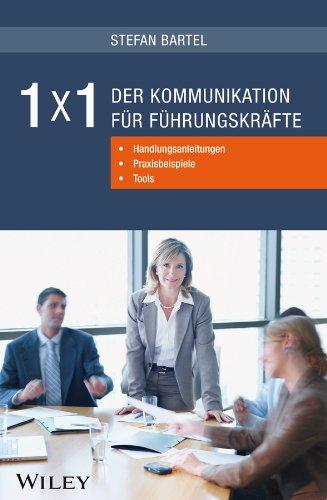 1x1 der Kommunikation für Führungskräfte: Handlungsanleitungen, Praxisbeispiele, Tools - Kommunikations-tools