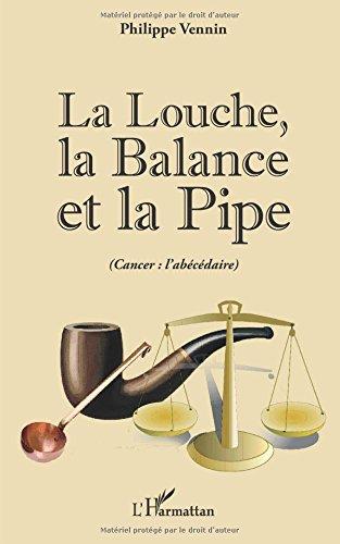 La Louche, la Balance et la Pipe (cancer : l'abécédaire) par Philippe Vennin