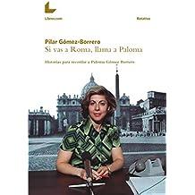 Si vas a Roma, llama a Paloma: Historias para recordar a Paloma Gómez Borrero (Colección Rotativa)