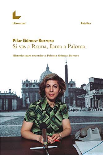 Si vas a Roma, llama a Paloma: Historias para recordar a Paloma Gómez Borrero (Colección Rotativa) por Pilar Gómez-Borrero