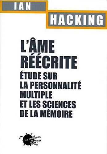 L'Ame réécrite. Etude sur la personnalité multiple et les sciences de la mémoire par Ian Hacking