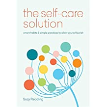 The Self-Care Solution: smart habits & simple practices to allow you to flourish