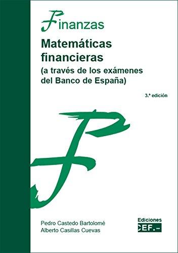 MATEMATICAS FINANCIERAS (A TRAVÉS DE LOS EXÁMENES DEL BANCO DE ESPAÑA) por P. Y A. CASILLAS CASTEDO