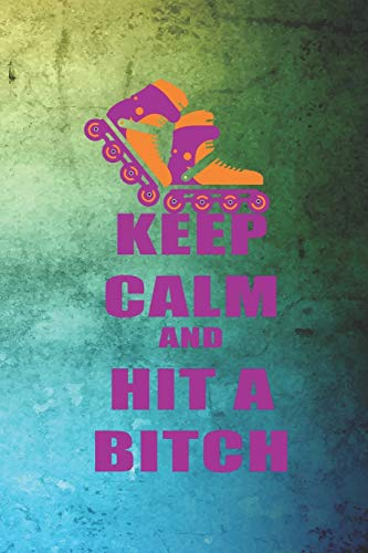 Keep Calm And Hit A Bitch: Roller Derby Notebook Journal Composition Blank Lined Diary Notepad 120 Pages Paperback Green