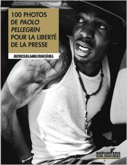 100 photos de Paolo Pellegrin pour la liberté de la presse de Paolo Pellegrin,Collectif ( 1 mai 2013 )