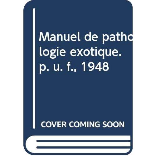 Manuel de pathologie exotique. p. u. f., 1948