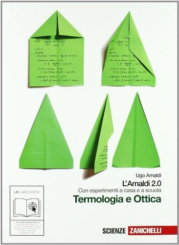 Amaldi 2.0. Termodinamica e ottica. Con esperimenti a casa e scuola. Con espansione online. Per le Scuole superiori