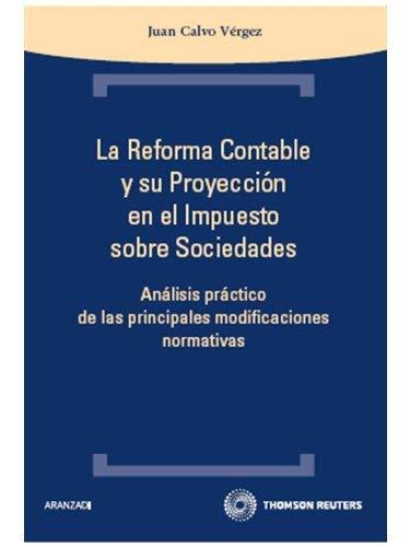 La reforma contable y su proyección en el Impuesto sobre Sociedades - Análisis práctico de las principales modificaciones normativas (Técnica) por Juan Calvo Vérgez