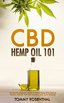 Cbd Hemp Oil 101: The Essential Beginner's Guide To Cbd Oil To Improve Health, Reduce Pain And Anxiety, And Cure Illnesses (cannabis Books Book 1) por Tommy Rosenthal epub