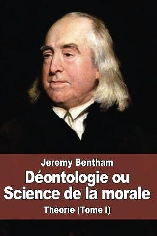 Déontologie ou Science de la morale: Théorie (Tome I)