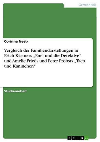 """Vergleich der Familiendarstellungen in Erich Kästners """"Emil und die Detektive""""  und Amelie Frieds und Peter Probsts """"Taco und Kaninchen"""" (German Edition)"""