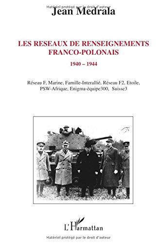 Les réseaux de renseignements franco-polonais: 1940-1944 par Jean Medrala