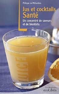 Jus et cocktails santé par Philippe de Mélambès