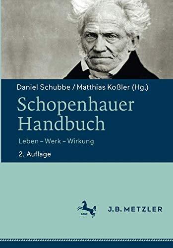 Schopenhauer-Handbuch: Leben – Werk – Wirkung