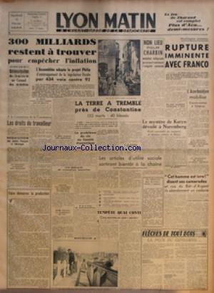 LYON MATIN [No 11] du 15/02/1946 - 300 MILLIARDS RESTENT A TROUVER POUR EMPECHER L'INFLATION - L'ASSEMBLEE ADOPTE LE PROJET PHILIP D'AMENAGEMENT DE LA LEGISLATION FISCALE PAR 434 VOIX CONTRE 92 - QUAND LES TRAITRES SE VENDENT ENTRE EUX - 89000 FRANCS LA BARRIQUE DE VIN - AUJOURD'HUI - NATIONALISATION DE L'ELECTRICITE AU CONSEIL DES MINISTRES - A LA COMMISSION DE LA CONSTITUTION - LES DROITS DU TRAVAILLEUR - REQUISITION DES AVOIRS FRANCAIS A L'ETRANGER - AU CONGRES NATIONAL DES MINEURS - FAIRE D