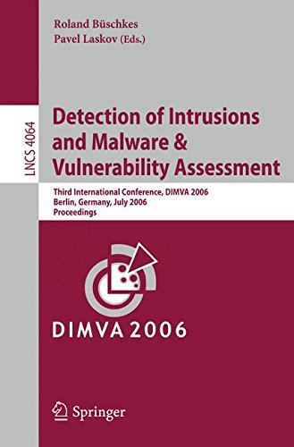 Detection of Intrusions and Malware, and Vulnerability Assessment: Third International Conference, DIMVA 2006, Berlin, Germany, July 13-14, 2006, Proceedings (Lecture Notes in Computer Science)