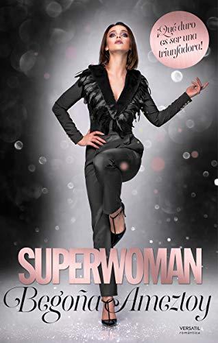 Superwoman: ¡Qué duro es ser una triunfadora! (Versátil Romántica)