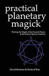 Practical Planetary Magick: Working the Magick of the Classical Planets in the Western Mystery Tradition