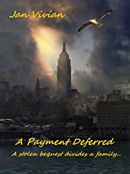 A Payment Deferred: A stolen bequest divides a family until a fateful reunion...