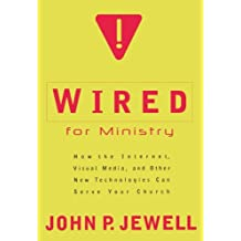 Wired for Ministry: How the Internet, Visual Media, and Other New Technologies Can Serve Your Church