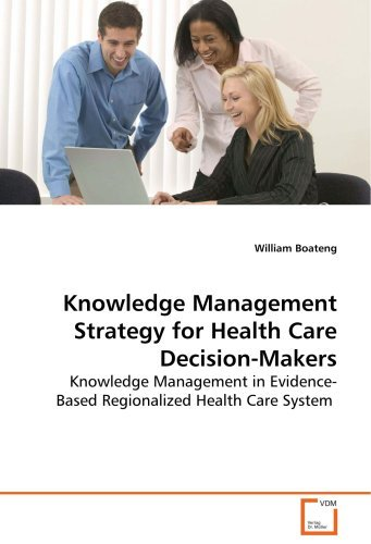 Knowledge Management Strategy for Health Care Decision-Makers - A Sociological Perspective by William Boateng (2008-09-30)