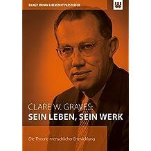 Clare W. Graves: SEIN LEBEN, SEIN WERK: Die Theorie menschlicher Entwicklung