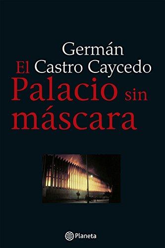 El palacio sin mascara por Germán Castro Caycedo